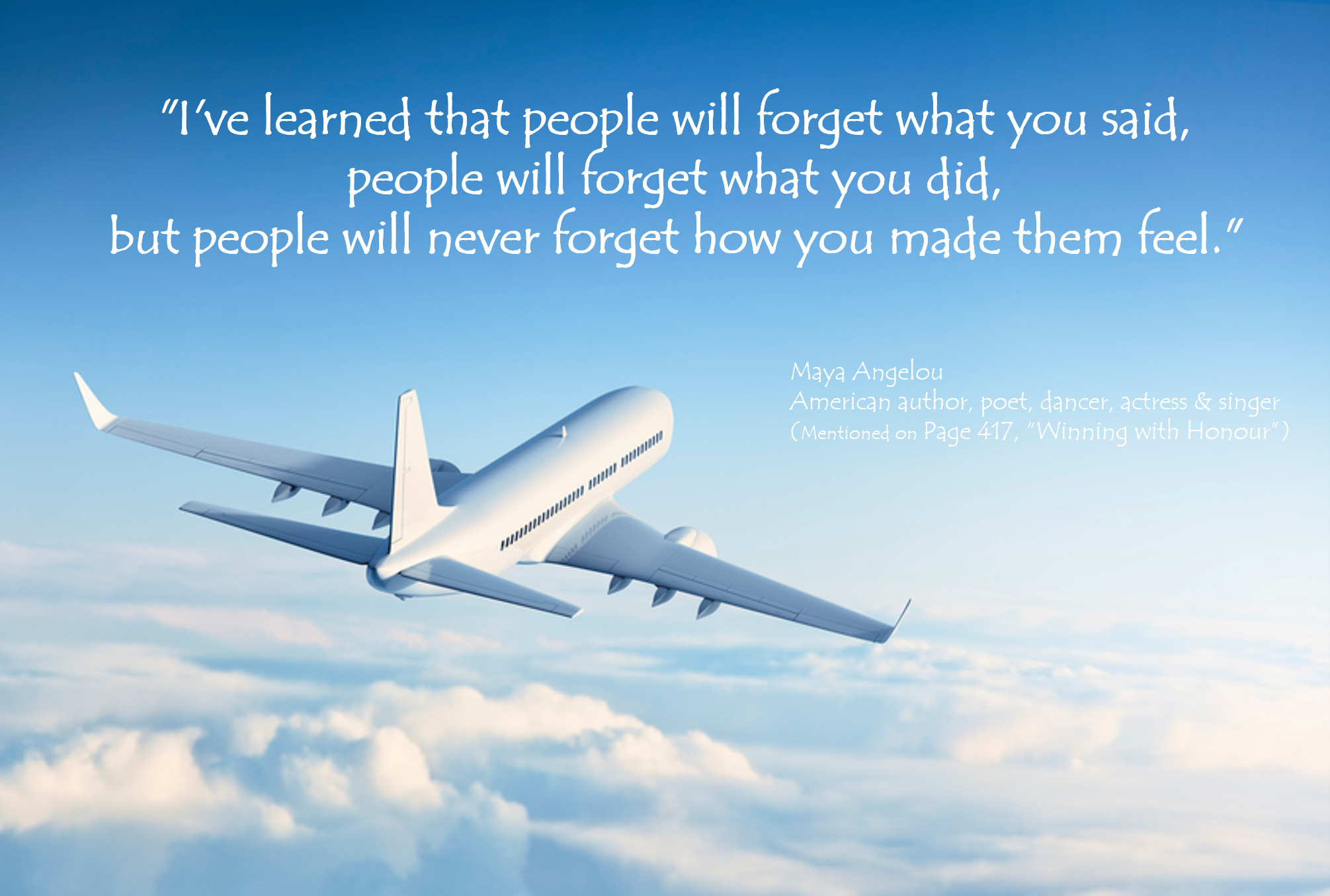 WINNING WITH HONOUR  l  Page 417  l People do not forget how you make them feel